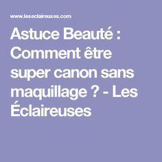 Astuce Beauté : Comment être super canon sans maquillage ? - Les Éclaireuses Beauty Makeup, Knowledge, Make Up, Canon, Face, Life Hacks, Articles, Diy Crafts, Style