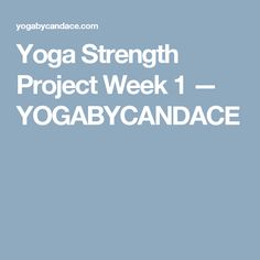 Yoga Strength Project Week 1 — YOGABYCANDACE