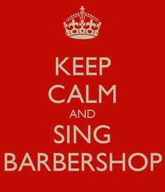 Keep calm and sing barbershop.