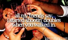 All My Friends Say- Luke Bryan