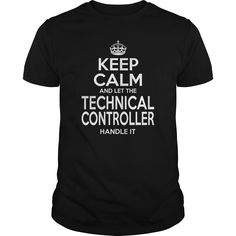 Keep Calm And Let The TECHNICAL CONTROLLER Handle It T-Shirts, Hoodies. ADD TO CART ==► https://www.sunfrog.com/LifeStyle/TECHNICAL-CONTROLLER--Keepcalm-Black-Guys.html?id=41382
