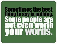 Sometimes the best thing to say is nothing.  Some people aren't even worth your words.  Strength is walking away and not engaging with simple minds. Bite your tongue.