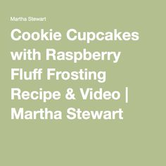 Cookie Cupcakes with Raspberry Fluff Frosting Recipe & Video | Martha ...