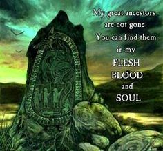 My great ancestors are not gone. You can find them in my FLESH, BLOOD and SOUL. ... my Viking soul <3