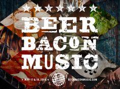 Beer Bacon Music festival. May 17 & 18, 2014. #beer #bacon #beerbaconmusic