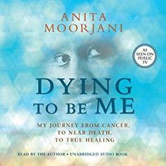 Affiliate link Amazon.com: Dying to Be Me: My Journey from Cancer, to Near Death, to True Healing (Audible Audio Edition): Anita Moorjani, Hay House: Books