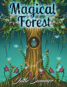 Magical Forest An Adult Coloring Book With Enchanted Animals Fantasy Landscape Scenes Country Flower Designs