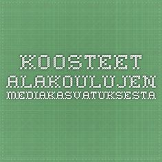 Koosteet alakoulujen mediakasvatuksesta Teacher, Education, Professor, Learning, Teaching