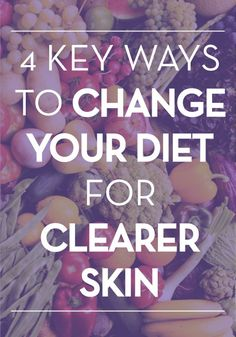 Learn 4 of the top ways to improve your skin through dietary changes.