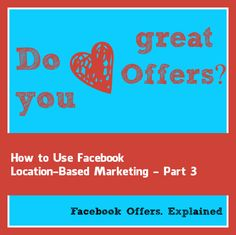 How to Use Facebook Location-Based Marketing [Offers] - It was a great read from Socially Sorted ...