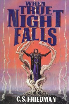 When True Night Falls (The Coldfire Trilogy, #2) by C. S. Friedman