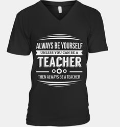 ALWAYS BE YOURSELF UNLESS YOU CAN BE A TEACHER, THEN ALWAYS BE A TEACHER  best teacher gifts crafts, best teacher gifts children, best teacher gifts mom #firefightergirlfriend #firefightershirts #hikingtrails Kids Gifts, Craft Gifts, Gifts For Mom, Best Teacher Gifts, Firefighter Shirts, Christmas Gifts For Her, Always Be, Canning, Children