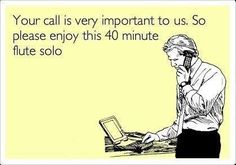 Your call is very important...