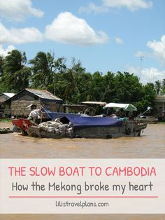 THE SLOW BOAT TO CAMBODIA - How the Mekong broke my heart: http://www.lilistravelplans.com/