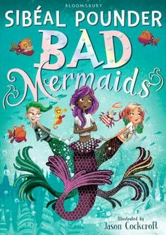 Bad Mermaids by Sibeal Pounder. Mermaids Beattie, Mimi and Zelda are enjoying a summer on land with legs when they receive a strange CRABAGRAM ordering them to return home at once. Some seriously BAD MERMAIDS are on the loose and the girls are the only ones who can stop them.If they're going to save the day, they'll need answers. And a clam car. Definitely piranha-print nail polish.