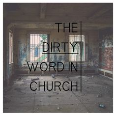 The dirty word in Church