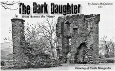 "The Dark Daughter from Across the Water  (part Scots MacDonnell, part Scots Campbell)  was the last ""Irish"" Queen of Tyrconnell, and,  though all her plots for her sons came to nothing,  still she left an impression on history that few  women of the day could claim.  Read this story by James McQuiston in our February, 2014, issue. All issues are free at www.CelticGuide.com"
