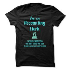 I'm An Accounting Clerk, I Solve Problems You Don't Know You, You Can't Understand T-Shirt, Hoodie Accounting Clerk