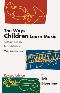 """The Ways Children Learn Musicis a book for music teachers written by Eric Bluestine. As the subtitle indicates, the book is intended to serve as """"An introduction and practical guide to Music…"""