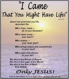 """""""I Came That You Might Have Life!"""" ..... Only JESUS"""