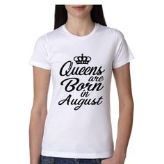 QUEENS ARE BORN IN AUGUST (WOMEN TEES)