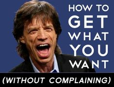 How to Get What You Want (Without Complaining) | Psychology Today