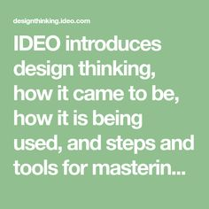 IDEO introduces design thinking, how it came to be, how it is being used, and steps and tools for mastering it. Design Thinking, Ux Design, Business Design, User Interface, Things To Come, Learning, Tools, Labs, Badass