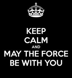 Keep Calm with the Force | May The Force Be With You | Know Your Meme