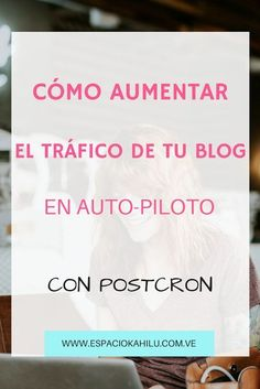 Como aumentar el tráfico de tu blog en autopiloto con postcron. Trafico para tu blog, como tener tráfico constante para tu blog, visibilidad, más tráfico,