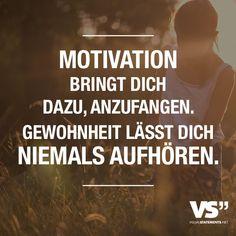Motivation bringt dich dazu, anzufangen. Gewohnheit laesst dich niemals aufhoeren.