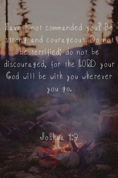 Do not be afraid and do not be discouraged Joshua 1:9