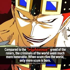 """Compared to the """"righteous"""" greed of the rulers, the criminals of the world seem much more honourable. ~Eustass Kid (One Piece) One Piece World, One Piece Ship, Anime Qoutes, Manga Quotes, Meant To Be Quotes, Quotes For Kids, One Piece Quotes, Ace And Luffy, One Piece Pictures"""