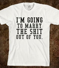 I'M GOING TO MARRY THE SHIT OUT OF YOU - glamfoxx.com - Skreened T-shirts, Organic Shirts, Hoodies, Kids Tees, Baby One-Pieces and Tote Bags Custom T-Shirts, Organic Shirts, Hoodies, Novelty Gifts, Kids Apparel, Baby One-Pieces | Skreened - Ethical Custom Apparel
