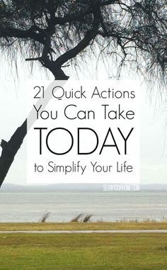 21 quick actions you can take today to simplify your life.