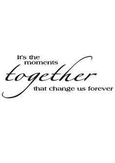 It's the moments together that change us by madebytheresarenee
