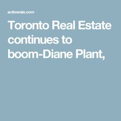 Toronto Real Estate continues to boom-Diane Plant,