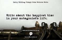 Write about the happiest time in your antagonist's life.
