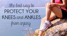 The Best Way To Protect Your Knees and Ankles From Injury