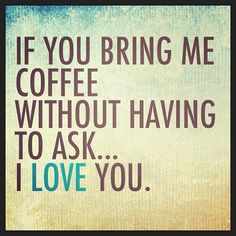 Love My Morning Coffee ☕ Oh...and U if you bring ☕;)