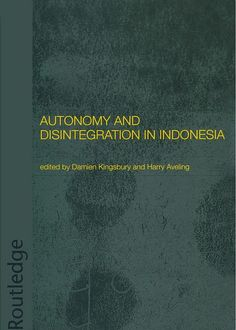 Autonomy and disintegration in Indonesia / edited by Damien Kingsbury and Harry Aveling: http://kmelot.biblioteca.udc.es/record=b1528012~S1*gag