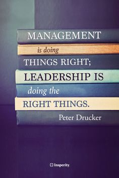 """Management is doing things right; leadership is doing the right things."" ~ Peter Drucker #management #leadership #quote #drucker http://www.insperity.com/blog/?insperity_topic=leadership-and-management&keywords=&paged=1?utm_source=pinterest&utm_medium=post&utm_campaign=outreach&PID=SocialMedia"