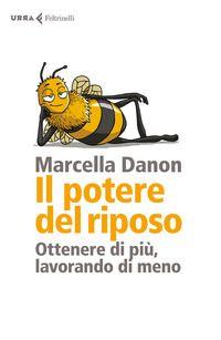 """""""Il potere del riposo: ottenere di più, lavorando di meno"""", Marcella Danon (2017)."""