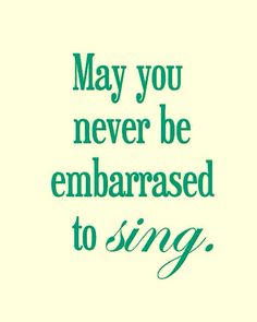 Live by singing in harmony.