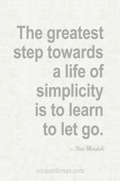 Minimalism is learning to let go.