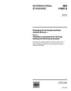 ISO 11607-2:2006, Packaging for terminally sterilized medical devices - Part 2: Validation requirements for forming, sealing and assembly processes by ISO/TC 198. $99.00. Publication: August 23, 2007. Publisher: Multiple.  Distributed through American National Standards Institute (ANSI) (August 23, 2007)