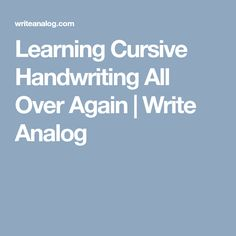 Learning Cursive Handwriting All Over Again | Write Analog