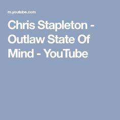 Chris Stapleton - Outlaw State Of Mind - YouTube
