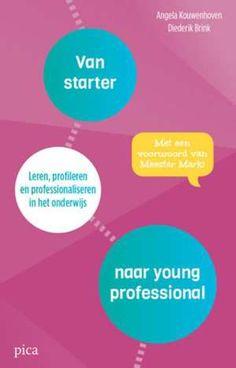 Van starter naar young professional : leren, profileren en professionaliseren in het onderwijs - Angela Kouwenhoven, Diederik Brink - #Professionaliseren #Profileren #Beginnendeleerkrachten - plaatsnr. 481.7/021
