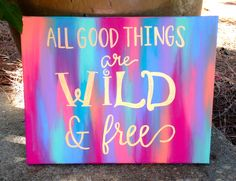 Quote Canvas: All good things are wild & free by mpwilson4 on Etsy https://www.etsy.com/listing/165410662/quote-canvas-all-good-things-are-wild