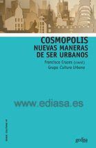 COSMÓPÓLIS. NUEVAS MANERAS DE SER URBANOS.Francisco Cruces (coord.), Grupo Cultura Urbana. Localización: 39/NUE/nue